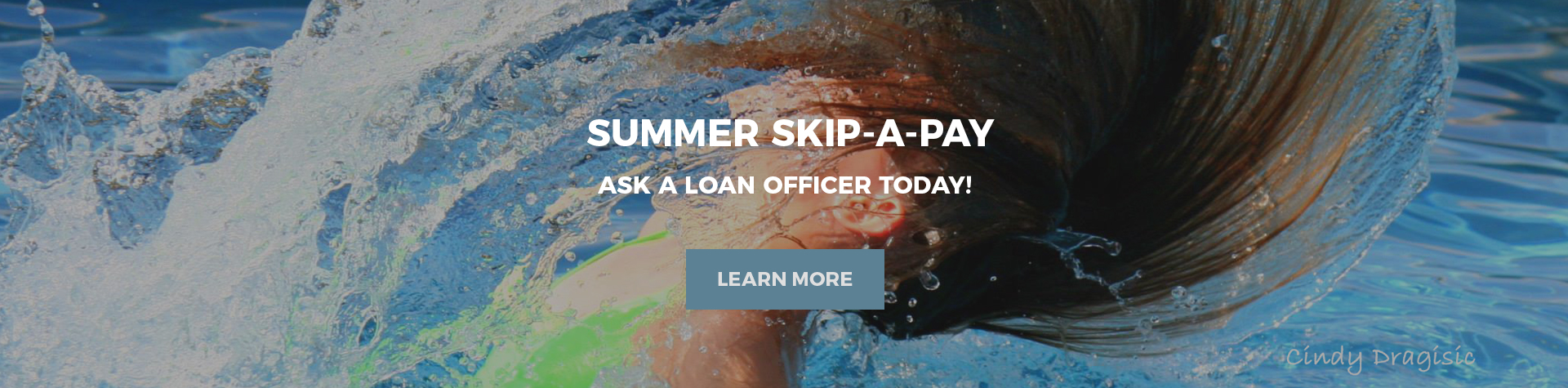 Summer Skip-A-Pay, ask a loan officer today.